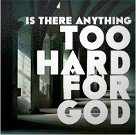 Powerhouse of Deliverance - Is There Anything Too Hard For God
